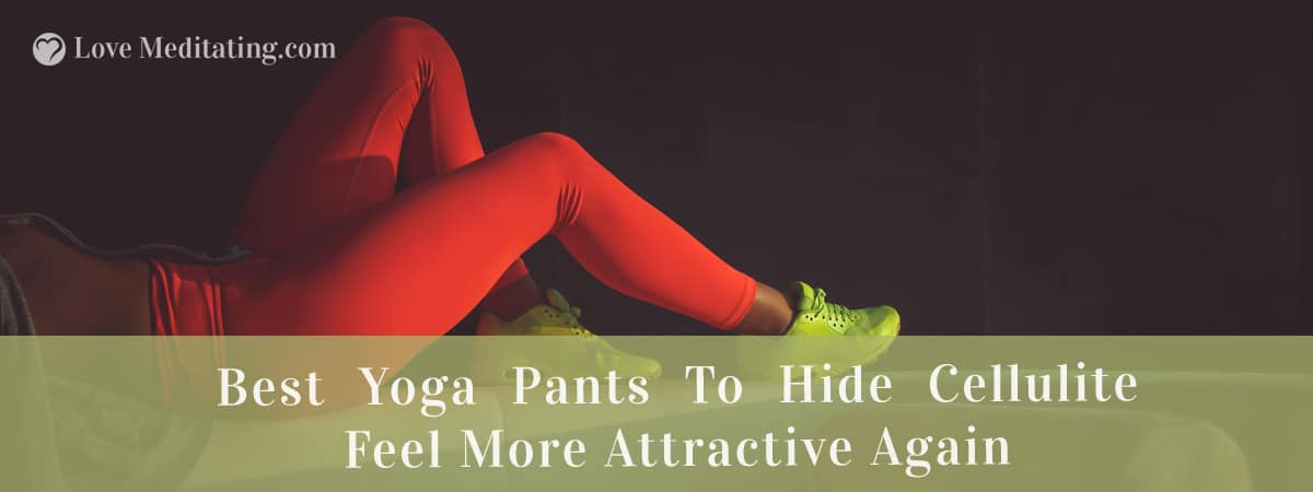 Best Yoga Pants To Hide Cellulite – Feel More Attractive Again