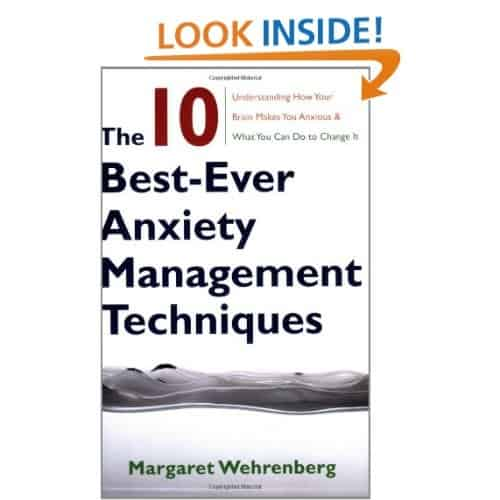 The 10-Best Ever Anxiety Management Techniques: Understanding How Your Brain Makes You Anxious and What You Can Do to Change It