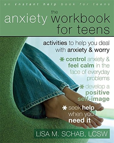 The Anxiety Workbook for Teens: Activities to Help You Deal With Anxiety and Worry by Lisa M. Schab, LCSW