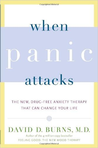 When Panic Attacks: The New Drug-Free Anxiety Therapy That Can Change Your Life by David D. Burns