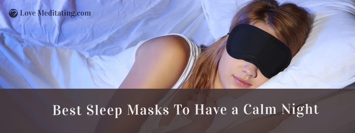 Best Sleep Masks Reviews in 2017 – Have a Calm Night