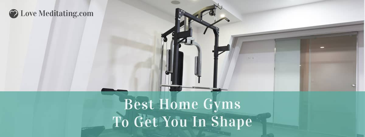 Best Home Gyms in 2019 to Get You in Shape - Love Meditating