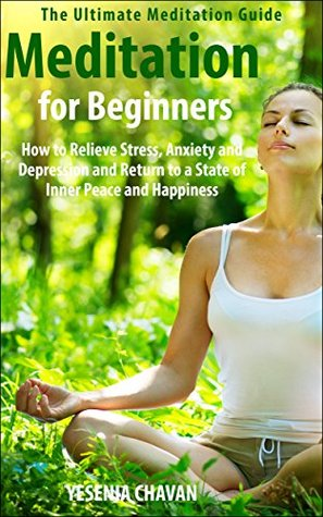 Meditation for Beginners How to Relieve Stress, Anxiety, and Depression and Return to a State of Inner Peace and Happiness
